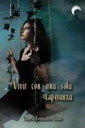 descargar epub Vivir con una sola esperanza – Autor Vanessa González Villar gratis