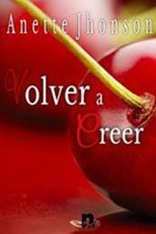 descargar epub Volver a creer – Autor Anette Jhonson gratis