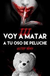 descargar epub Voy a matar a tu oso de peluche III – Autor Ulises Novo gratis