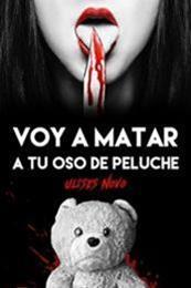 descargar epub Voy a matar a tu oso de peluche – Autor Ulises Novo gratis