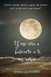 descargar epub Y me iría a buscarte a ti, mi amor – Autor Irene González Vera