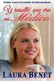 descargar epub Y resultó que era mi Médico: Todo vale cuando te enamoras – Autor Laura Benet gratis