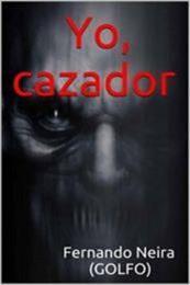 descargar epub Yo, cazador – Autor Fernando Neira (Golfo)